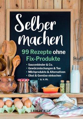 Selber machen - 99 Rezepte ohne Fix-Produkte, Artikelnummer: 9783960583738